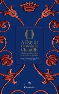 Mathieu Deldicque et Adrien Goetz - A Day at Château de Chantilly - The Estate and Gardens of the Duke of Aumale.