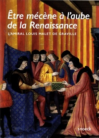 Etre mécène à laube de la Renaissance - Lamiral Louis Malet de Graville.pdf