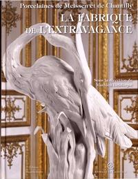 Mathieu Deldicque - La fabrique de l'extravagance - Porcelaines de Meissen et de Chantilly.