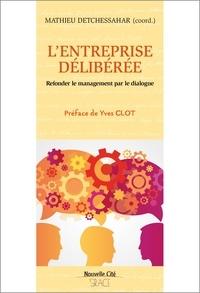 Mathieu Detchessahar - L'entreprise délibérée - Refonder le management par le dialogue.