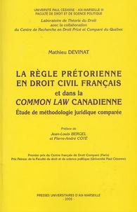 Mathieu Devinat - La règle prétorienne en droit civil français et dans la common law canadienne - Etude de méthodologie juridique comparée.