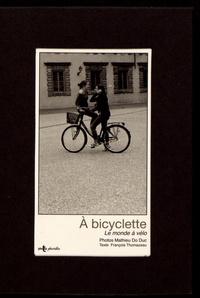 Mathieu Do Duc et François Thomazeau - A bicyclette - Le monde à vélo.