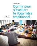 Mathieu - Dormir pour s'éveiller - Le yoga nidra traditionnel. 1 CD audio MP3