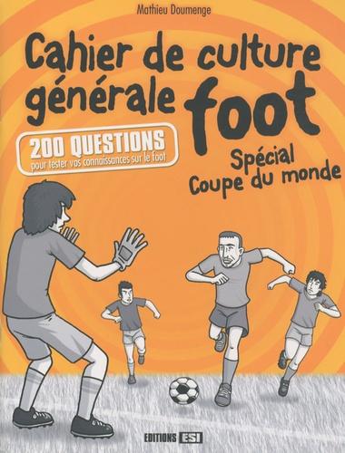 Mathieu Doumenge - Cahier de culture générale foot - Spécial Coupe du monde.