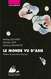 Mathieu Duchâtel et Max-Jean Zins - Le Monde vu d'Asie - Chine, Inde, Japon.
