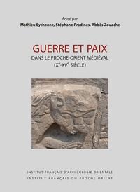 Mathieu Eychenne et Stéphane Pradines - Guerre et paix dans le Proche-Orient médiéval (Xe-XVe siècle).