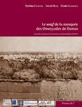 Mathieu Eychenne et Astrid Meier - Le waqf de la mosquée des Omeyyades de Damas - Le manuscrit ottoman d'un inventaire mamelouk établi en 816/1413.