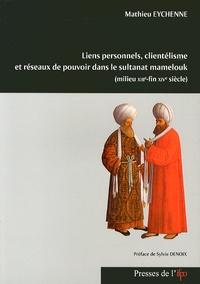 Mathieu Eychenne - Liens personnels, clientélisme et réseaux de pouvoir dans le sultanat mamelouk (milieu XIIIe - fin XIVe siècle).