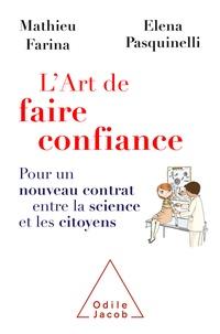 Mathieu Farina et Elena Pasquinelli - L'art de faire confiance - Pour un nouveau contrat entre la science et les citoyens.