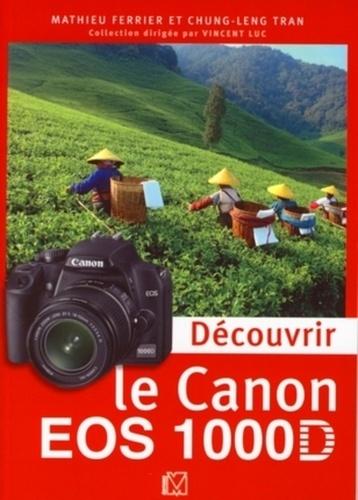 Mathieu Ferrier et Chung-Leng Tran - Découvrir le Canon EOS 1000D.