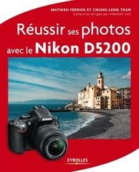 Mathieu Ferrier et Chung-Leng Tran - Réussir ses photos avec le Nikon D5200.