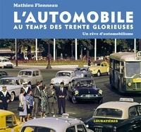 Mathieu Flonneau - L'automobile au temps des Trente Glorieuses - Un rêve d'automobilisme.