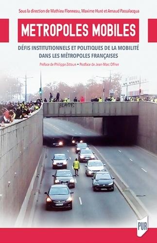 Mathieu Flonneau et Maxime Huré - Métropoles mobiles - Défis institutionnels et politiques de la mobilité dans les métropoles françaises.