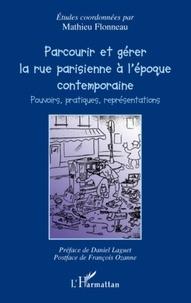 Mathieu Flonneau - Parcourir et gérer la rue parisienne à l'époque contemporaine - Pouvoirs, pratiques et représentations.