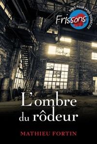 Mathieu Fortin - L'ombre du rôdeur.