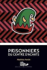 Mathieu Fortin - Prisonniers du centre d'achats.