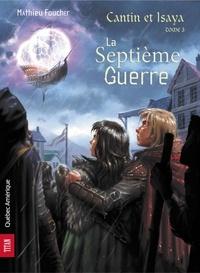 Mathieu Foucher - Cantin et Isaya  : Cantin et Isaya Tome 3 - La Septième Guerre.