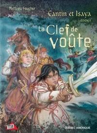 Mathieu Foucher - La Clef de Voûte Tome 1 : Cantin et Isaya.