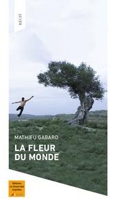 Mathieu Gabard - La fleur du monde.