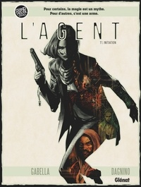 Mathieu Gabella et Fernando Dagnino - L'Agent Tome 1 : Initiation.