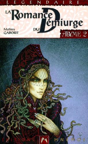 Mathieu Gaborit - Abyme Tome 2 : La romance du démiurge.