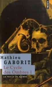 Mathieu Gaborit - Le cycle des ombres Tome 1 : La faille de Kaïber.