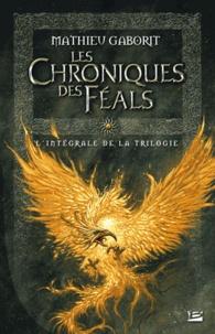 Mathieu Gaborit - Les Chroniques des Féals - L'intégrale.