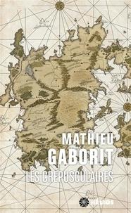 Mathieu Gaborit - Les crépusculaires.
