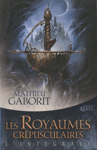 Mathieu Gaborit - Les royaumes crépusculaires - L'intégrale.
