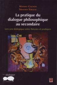 Mathieu Gagnon et Sébastien Yergeau - La pratique du dialogue philosophique au secondaire : vers une dialogique entre théories et pratiques.
