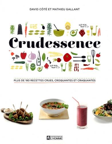 Mathieu Gallant et David Côté - Crudessence - Plus de 180 recettes crues, croquantes et craquantes.