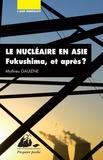 Mathieu Gaulène - Le nucléaire en Asie - Fukushima et après ?.