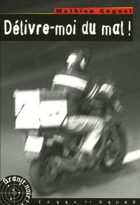 Mathieu Goguel - Délivre-moi du mal !.