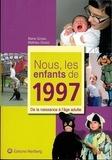Mathieu Grossi et Marie Grossi - Nous, les enfants de 1997 - De la naissance à l'âge adulte.