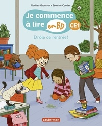 Mathieu Grousson et Séverine Cordier - Je commence à lire en BD - CE1  : Drôle de rentrée !.