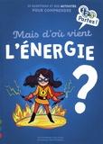 Mathieu Grousson et Maud Riemann - Mais d'où vient l'énergie ? - 10 questions et des activités pour comprendre.