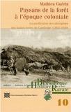 Mathieu Guérin - Paysans de la forêt à l'époque coloniale - La pacification des aborigènes des hautes terres du Cambodge (1863-1940).