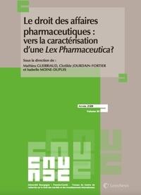 Mathieu Guerriaud et Clotilde Jourdain-Fortier - Le droit des affaires pharmaceutiques : vers la caractérisation d'une Lex Pharmaceutica ?.