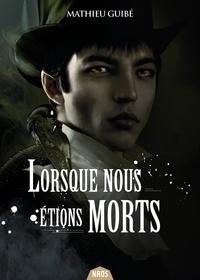 Mathieu Guibé - Lorsque nous étions morts.