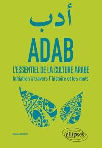 Mathieu Guidère - ADAB - L'essentiel de la culture arabe. Initiation à travers l'histoire et les mots.