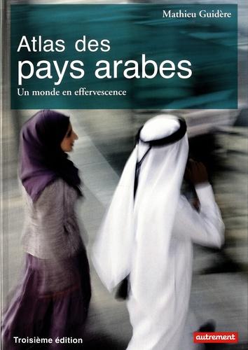 Mathieu Guidère et Lynne Franjié - Atlas des pays arabes - Un monde en effervescence.