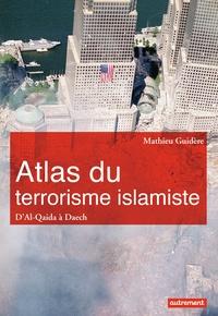 Mathieu Guidère - Atlas du terrorisme islamiste - D'Al-Qaida à l'Etat islamique.