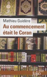 Mathieu Guidère - Au commencement était le Coran.