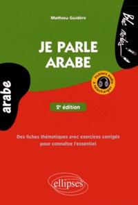 Mathieu Guidère - Je parle arabe - Des fiches thématiques avec exercices corrigés pour connaître l'essentiel.