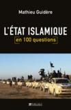 Mathieu Guidère - L'Etat islamique en 100 questions.