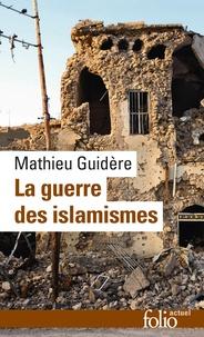 Mathieu Guidère - La guerre des islamismes.