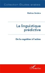 Mathieu Guidère - La linguistique prédictive - De la cognition à l'action.