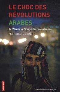Mathieu Guidère - Le choc des révolutions arabes - De l'Algérie au Yémen, 22 pays sous tension.
