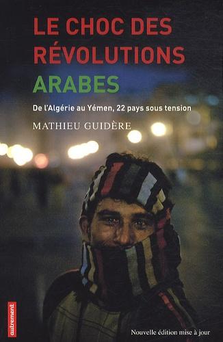 Le choc des révolutions arabes. De l'Algérie au Yémen, 22 pays sous tension