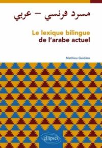 Mathieu Guidère - Le lexique bilingue de l'arabe actuel.
